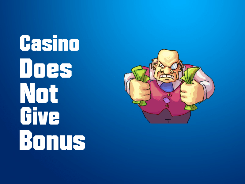 WHAT TO DO IF CASINO DOES NOT GIVE BONUS?