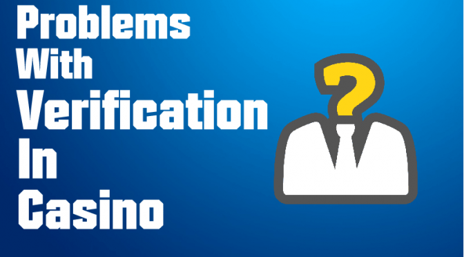PROBLEMS WITH VERIFICATION IN ON-LINE CASINO