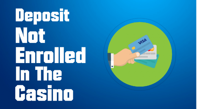 WHAT TO DO IF THE DEPOSIT IS NOT ENROLLED IN THE CASINO?